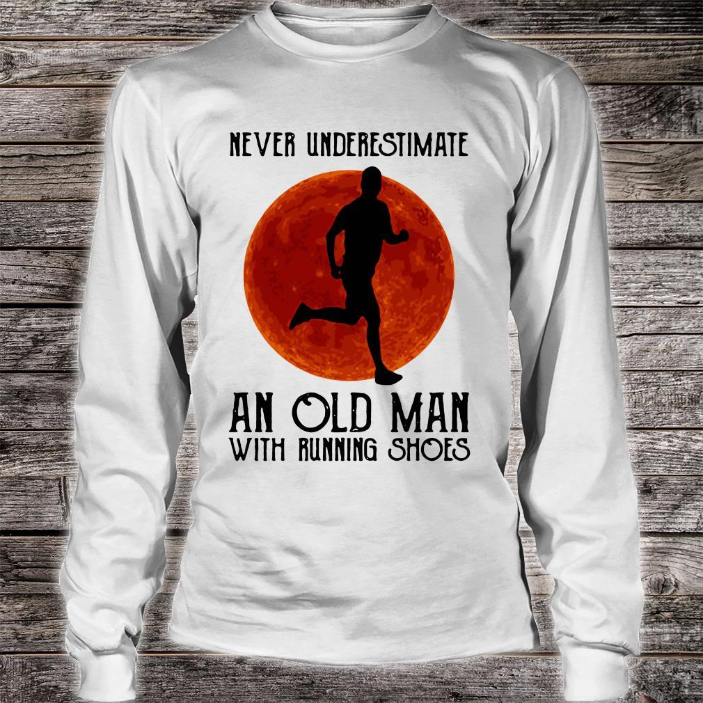 Never underestimate an old man with running shoes shirt long sleeved