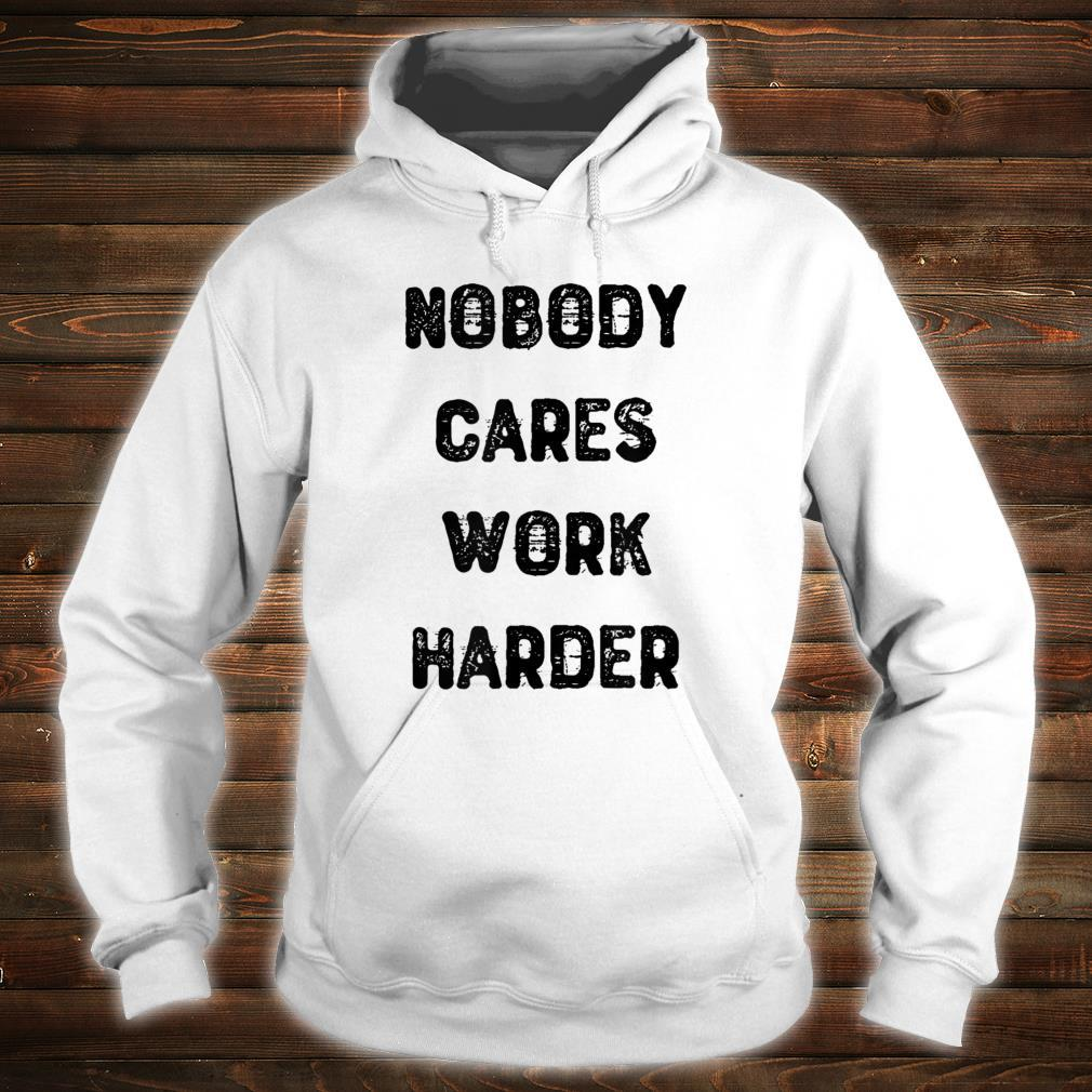Nobody Cares Work Harder For Motivational Gym Workout Shirt hoodie