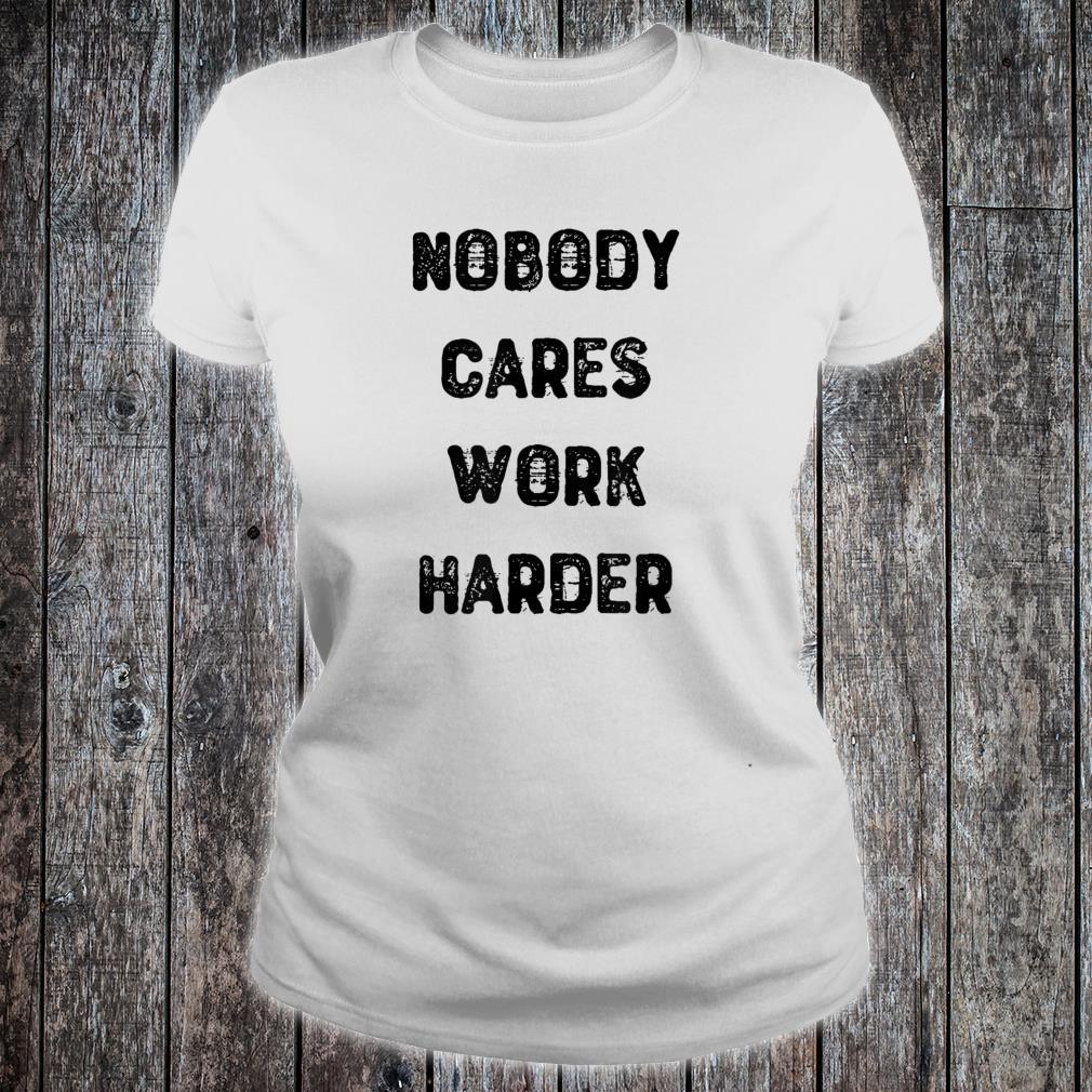 Nobody Cares Work Harder For Motivational Gym Workout Shirt ladies tee