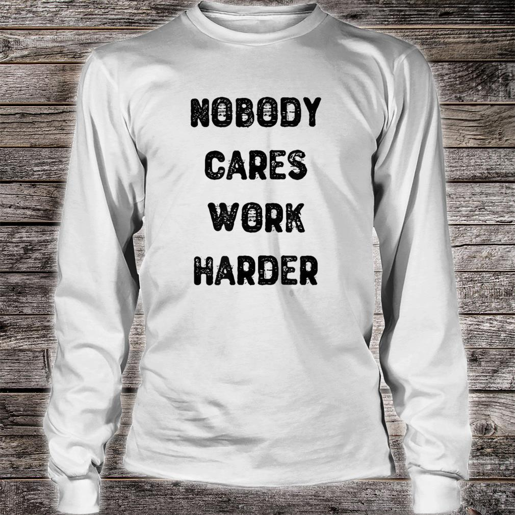 Nobody Cares Work Harder For Motivational Gym Workout Shirt long sleeved