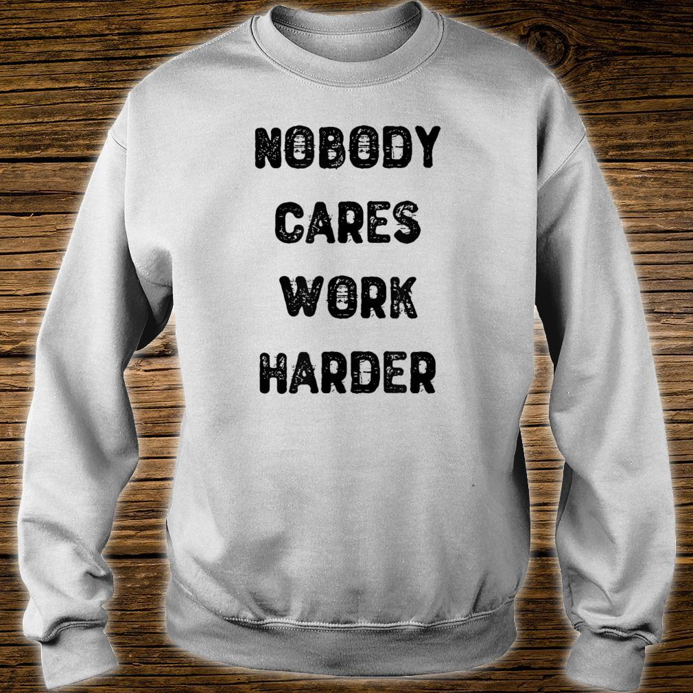 Nobody Cares Work Harder For Motivational Gym Workout Shirt sweater