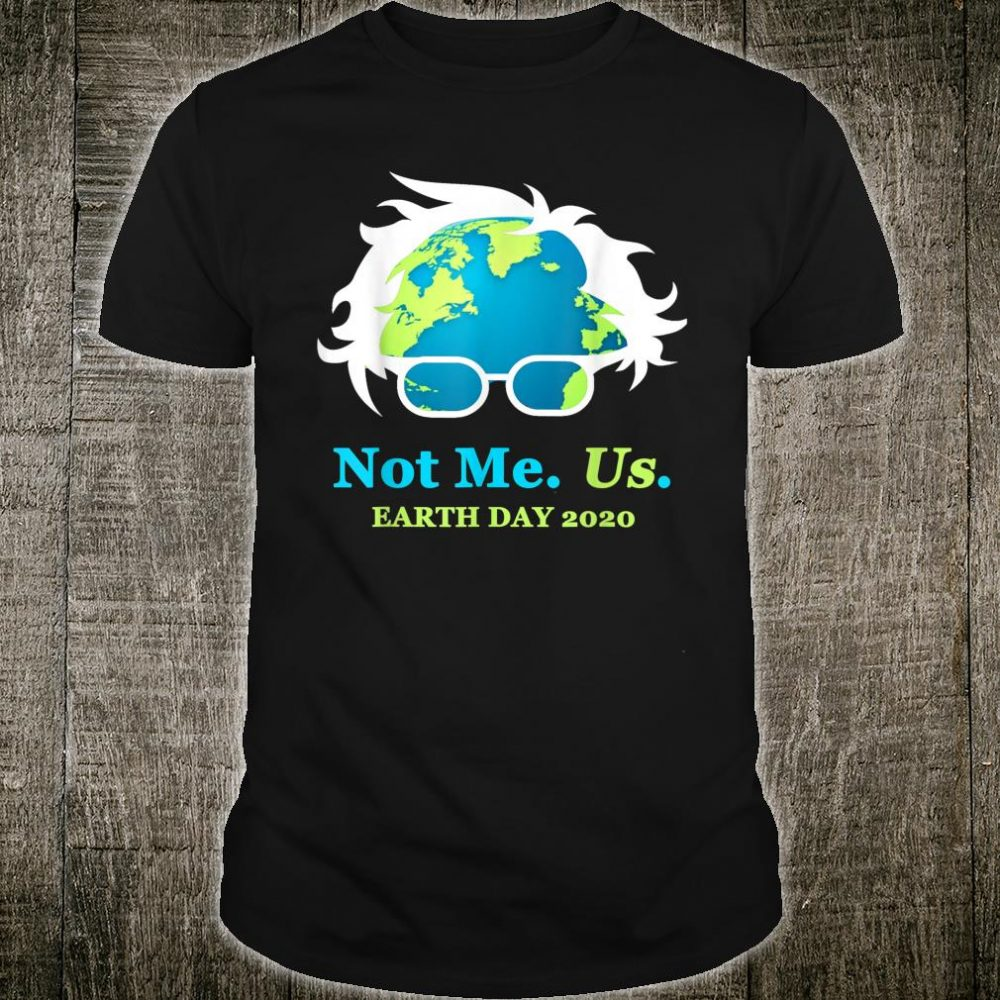Not Me Us Bernie Sanders Earth Day 2020 Shirt
