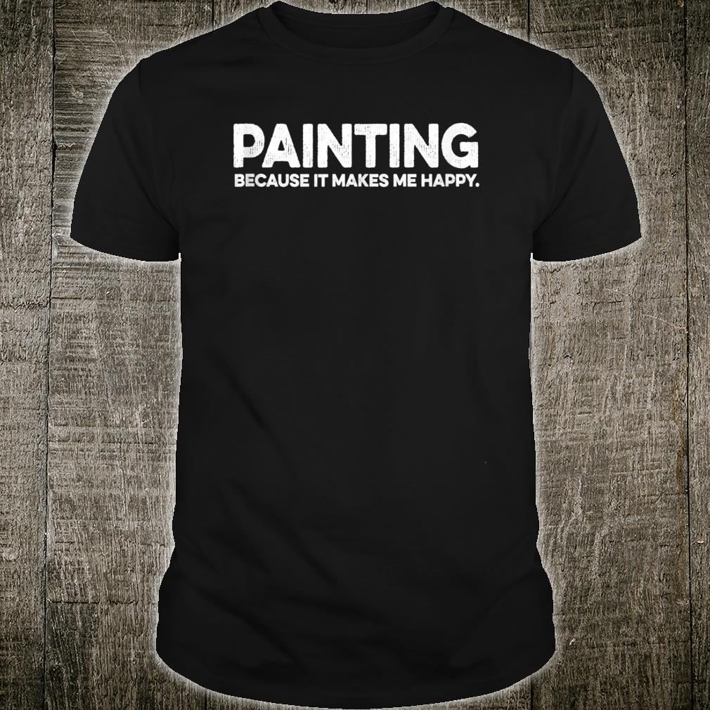Painting Quote For Painter Artist For Mom Dad Loves Art Shirt