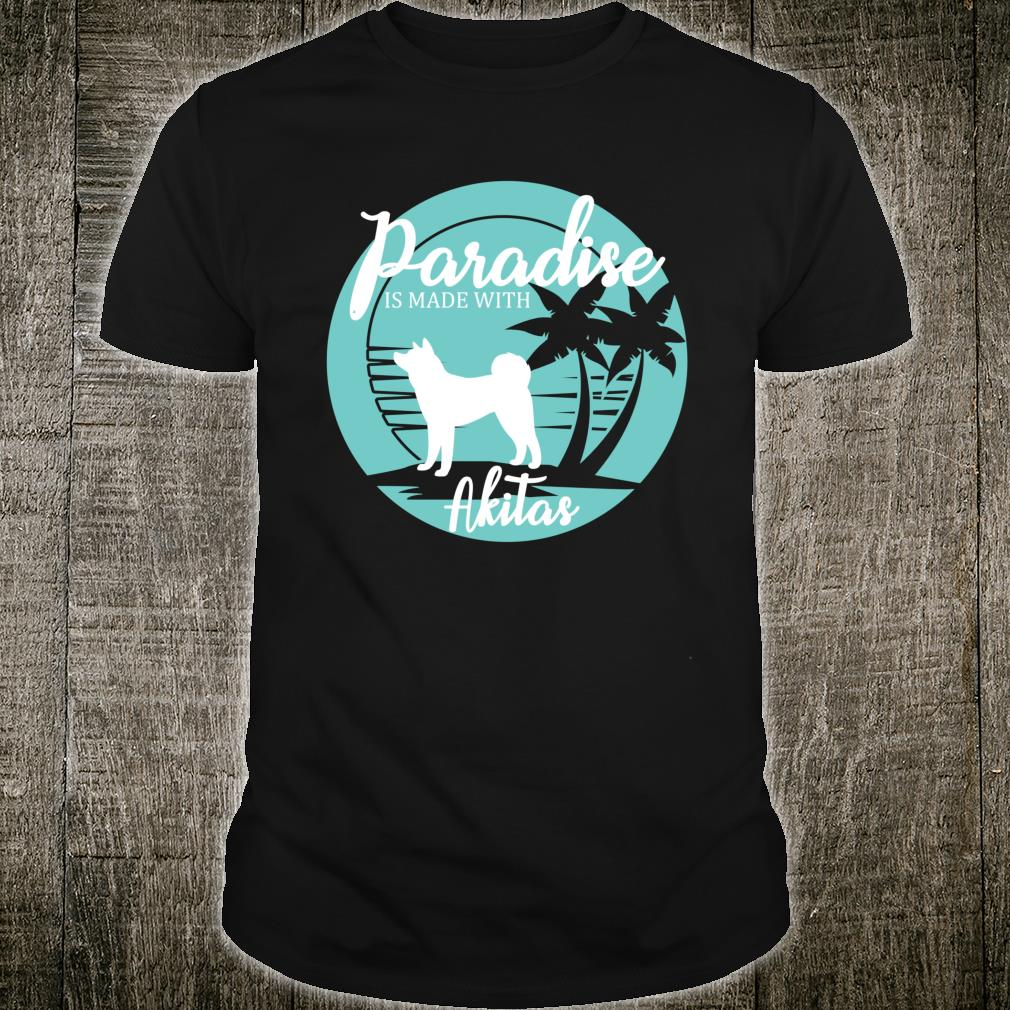 Paradise Is Made With Akitas Shirt