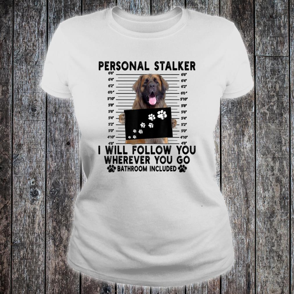 Personal Stalker I Will Follow You Leonberger Lover Shirt ladies tee