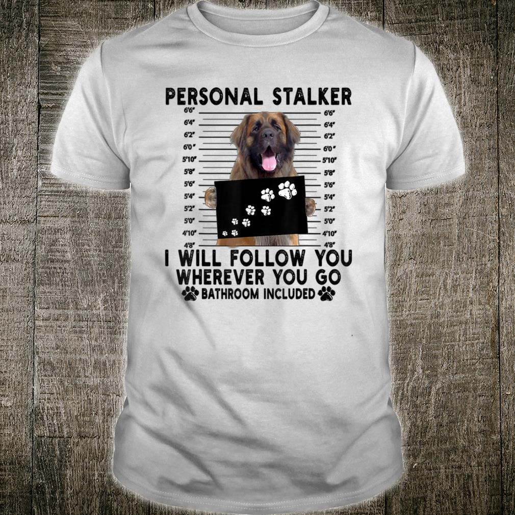 Personal Stalker I Will Follow You Leonberger Lover Shirt