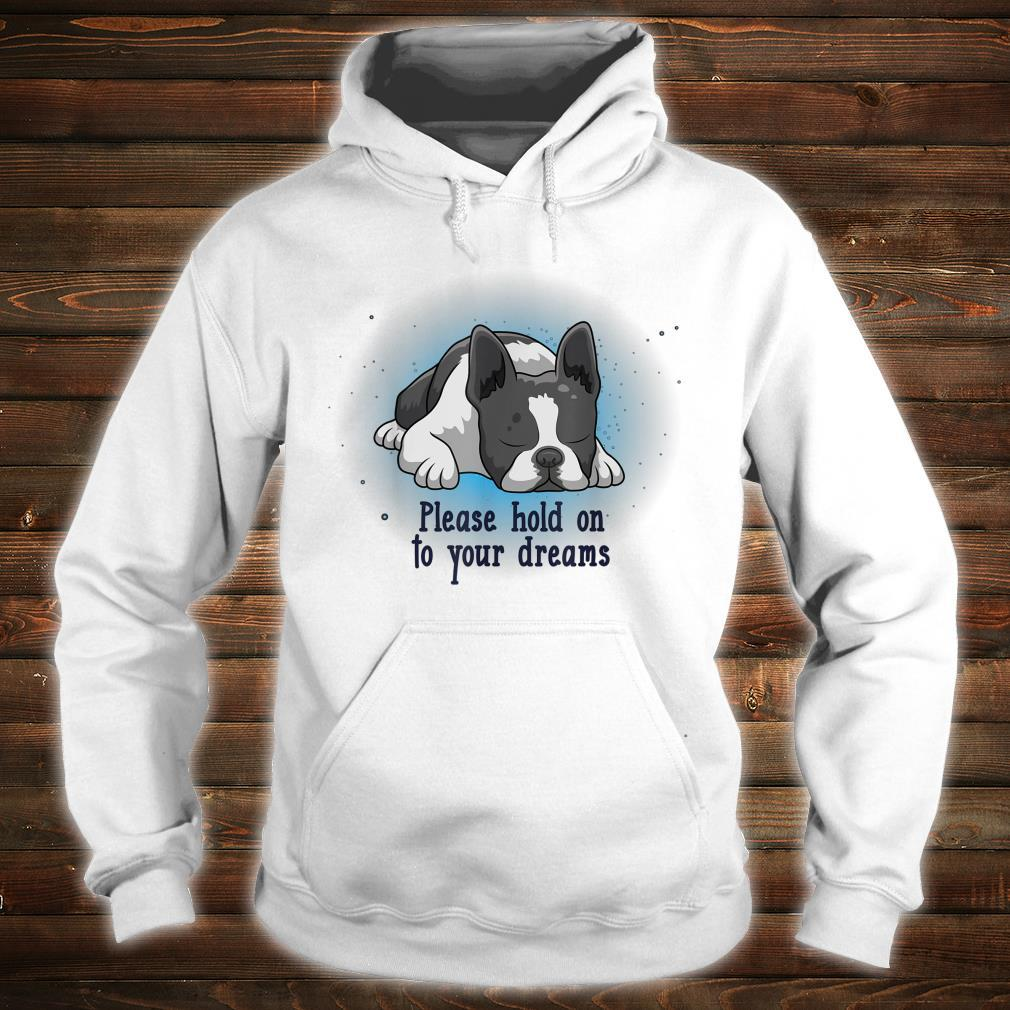 Please Hold On To Your Dreams Boston Terrier Shirt hoodie