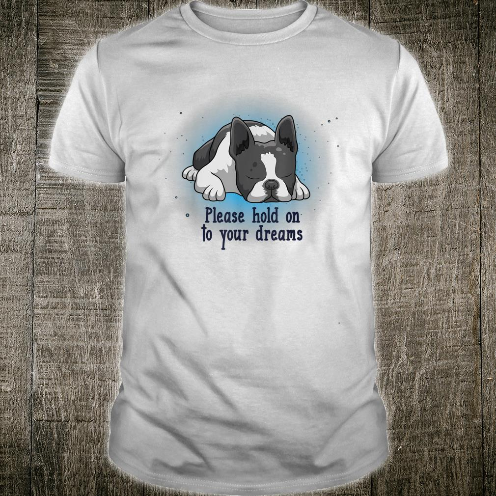 Please Hold On To Your Dreams Boston Terrier Shirt