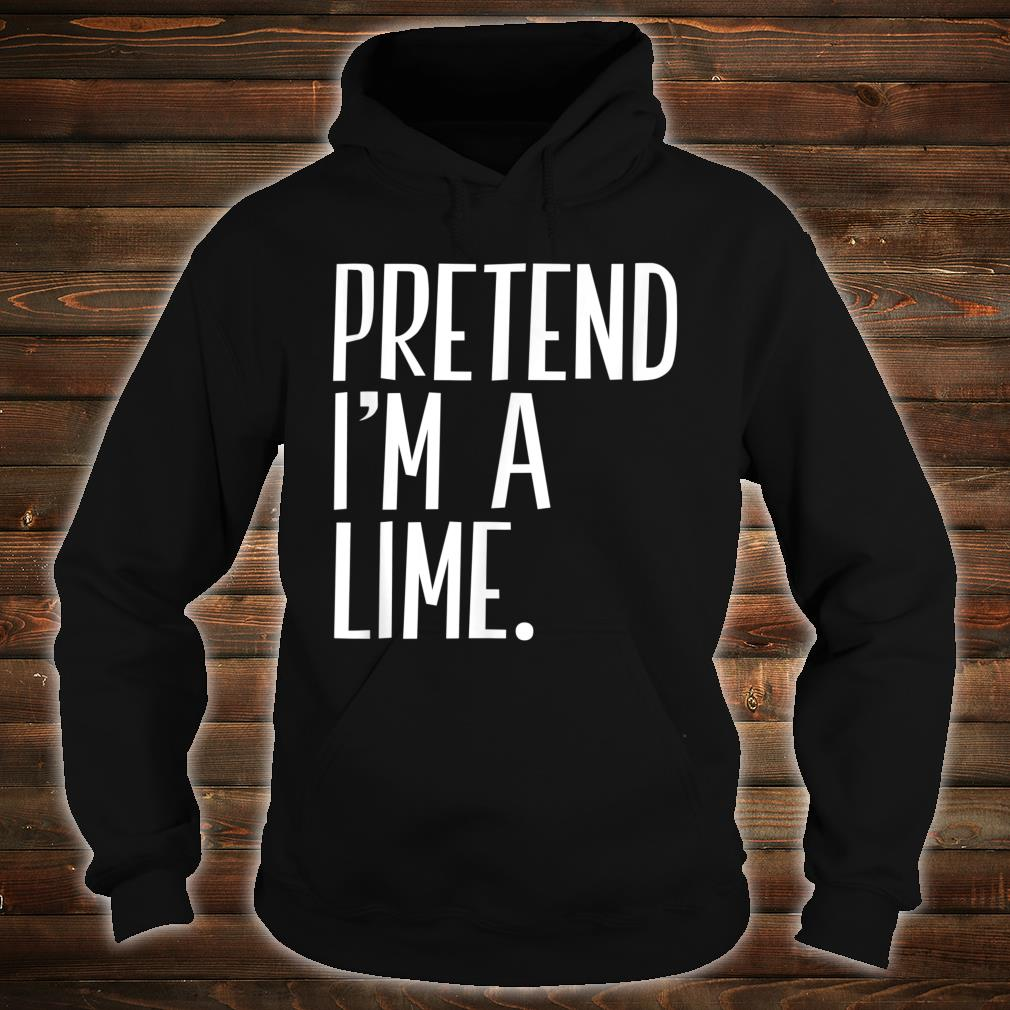 Pretend I'm A Lime Funny Halloween Party Shirt hoodie