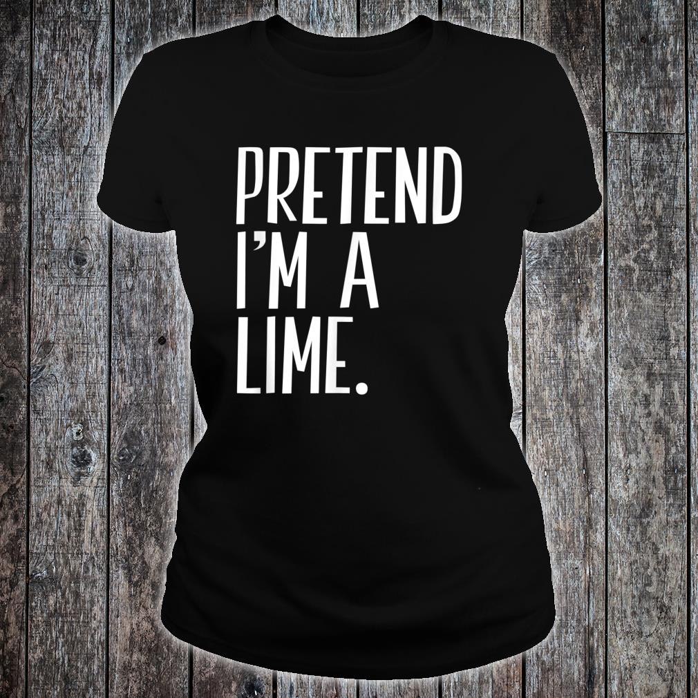 Pretend I'm A Lime Funny Halloween Party Shirt ladies tee