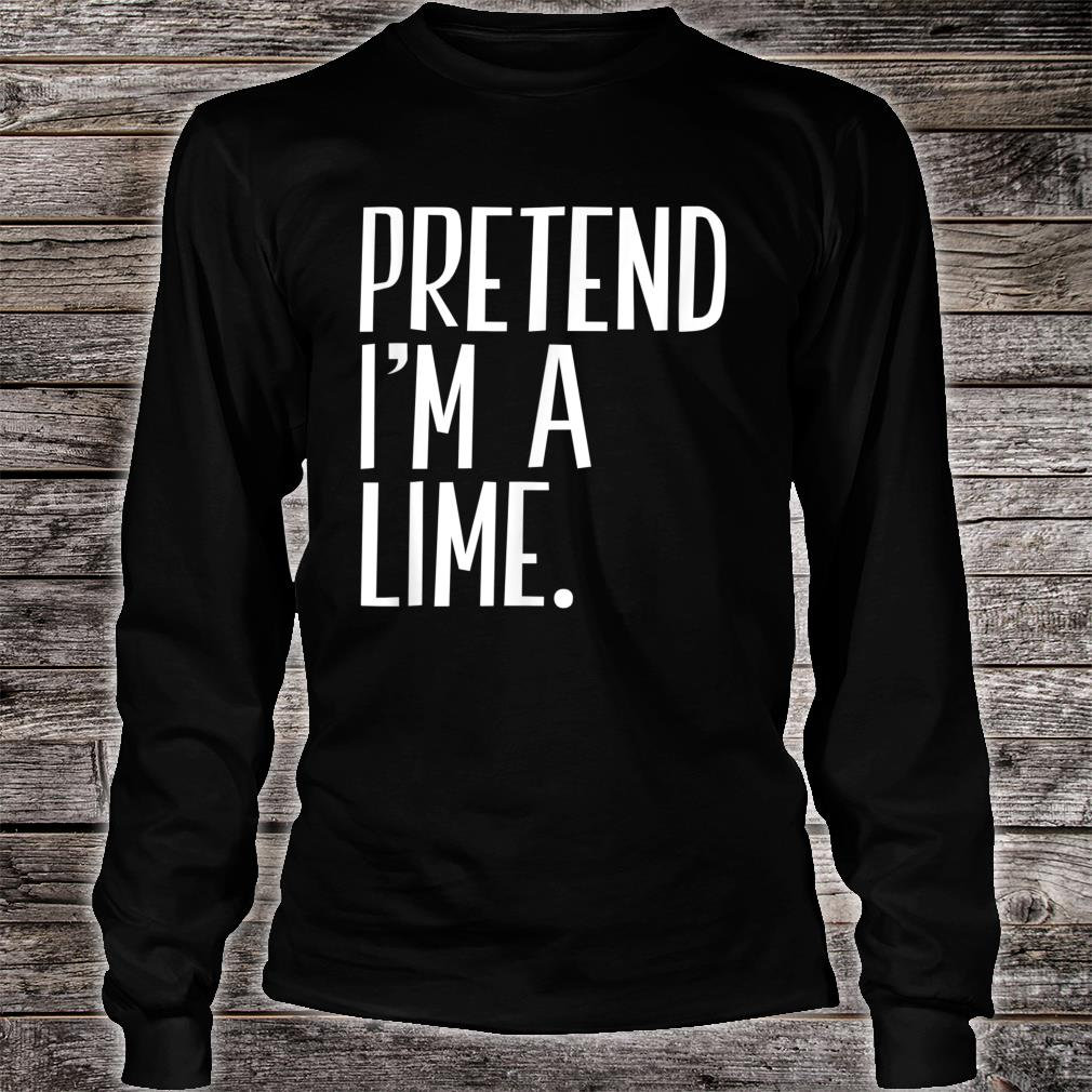 Pretend I'm A Lime Funny Halloween Party Shirt Long sleeved