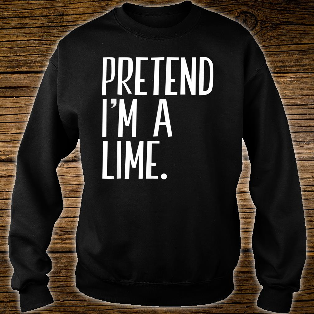 Pretend I'm A Lime Funny Halloween Party Shirt sweater