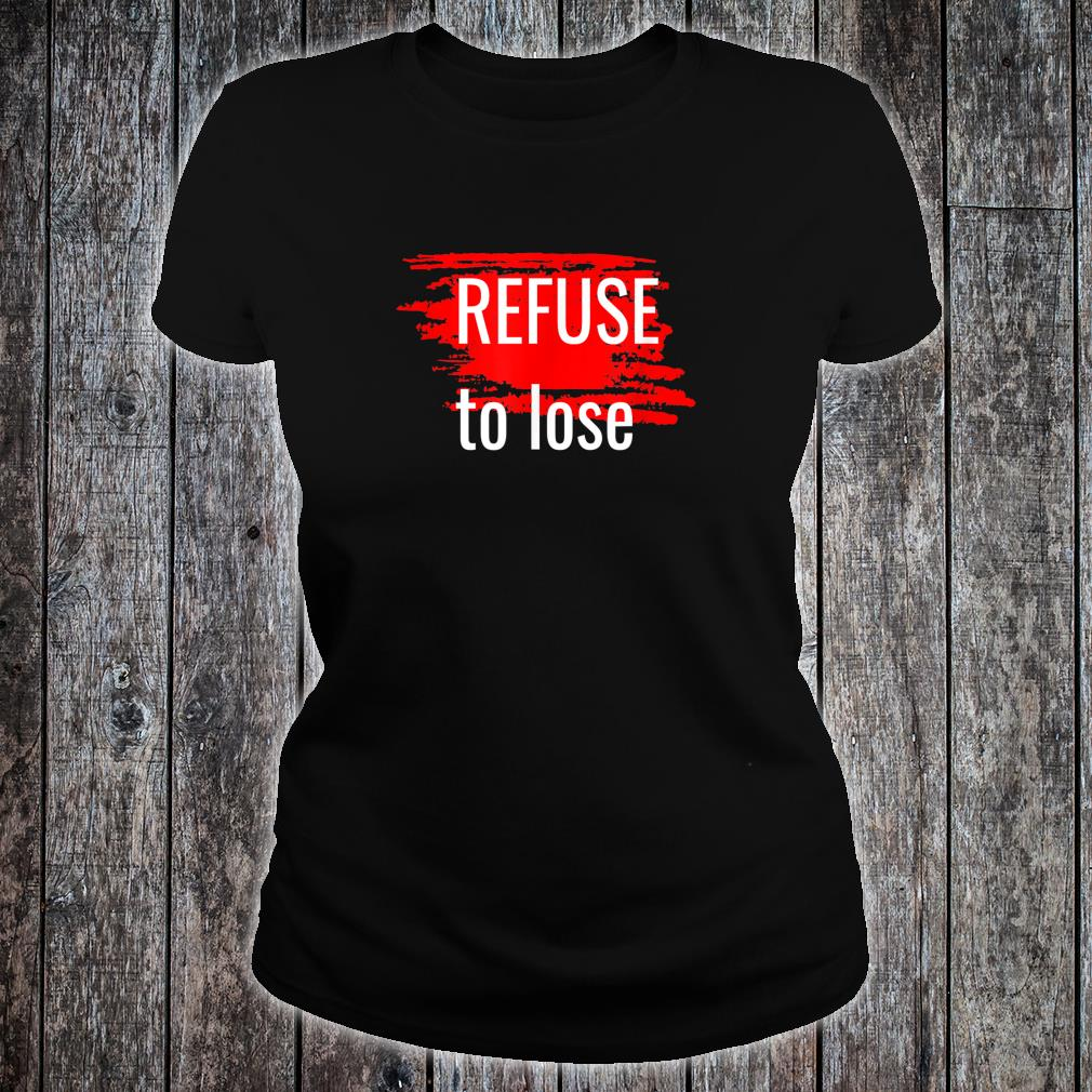 Refuse To Lose Motivational Sports Shirt