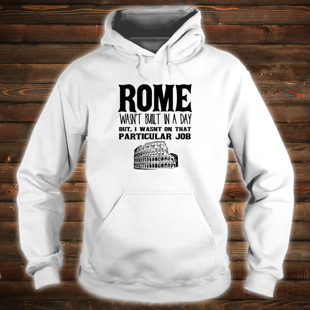 Rome Wasn't Built In A Day Shirt hoodie