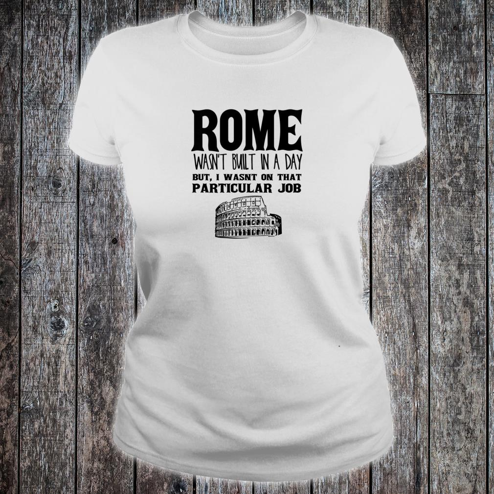 Rome Wasn't Built In A Day Shirt ladies tee