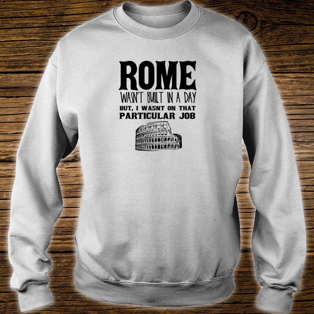 Rome Wasn't Built In A Day Shirt sweater