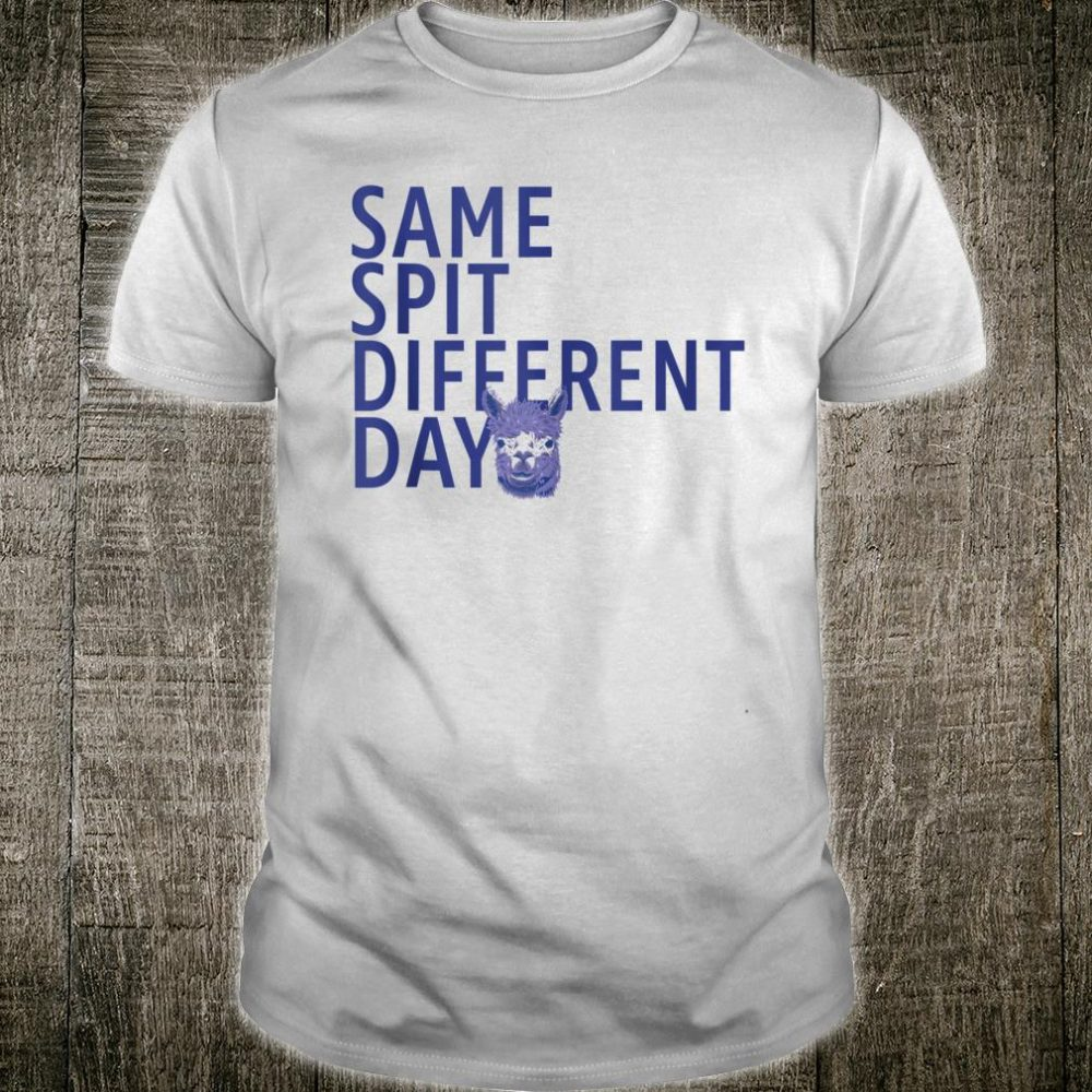 Same Spit Different Day Shirt
