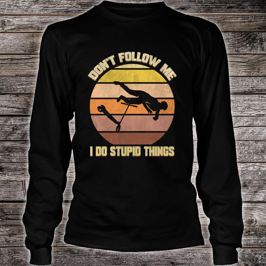 Scooter Don't Follow Me Kick I do Stupid Things Shirt long sleeved