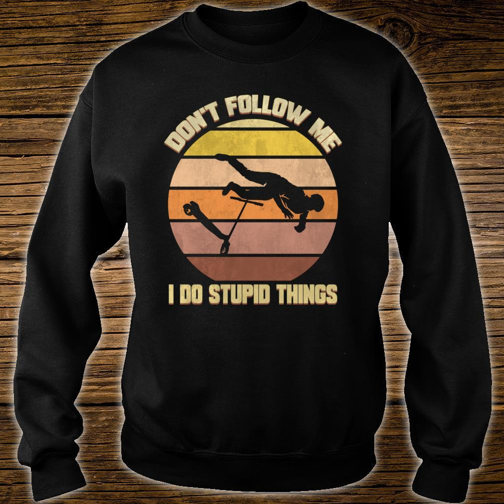 Scooter Don't Follow Me Kick I do Stupid Things Shirt sweater