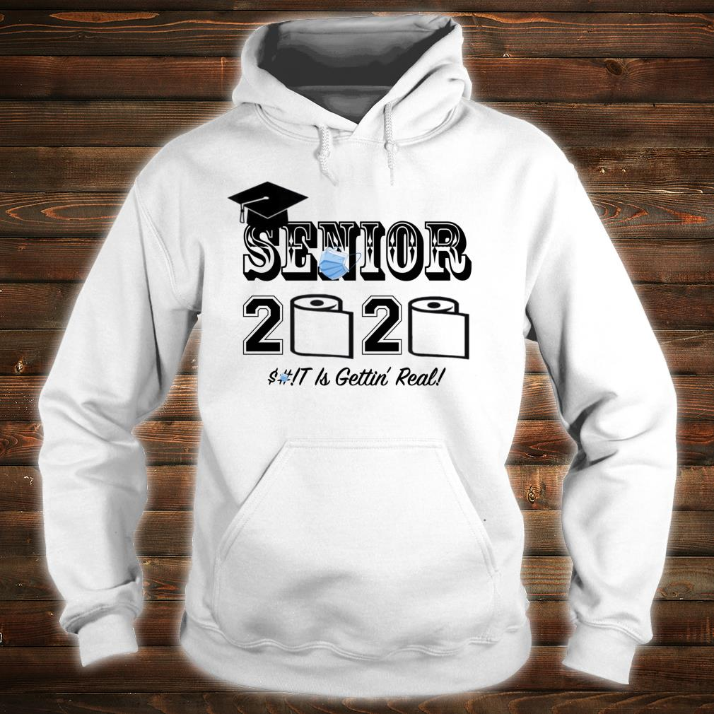 Senior 2020 Shit Is Gettin' Real Shirt hoodie