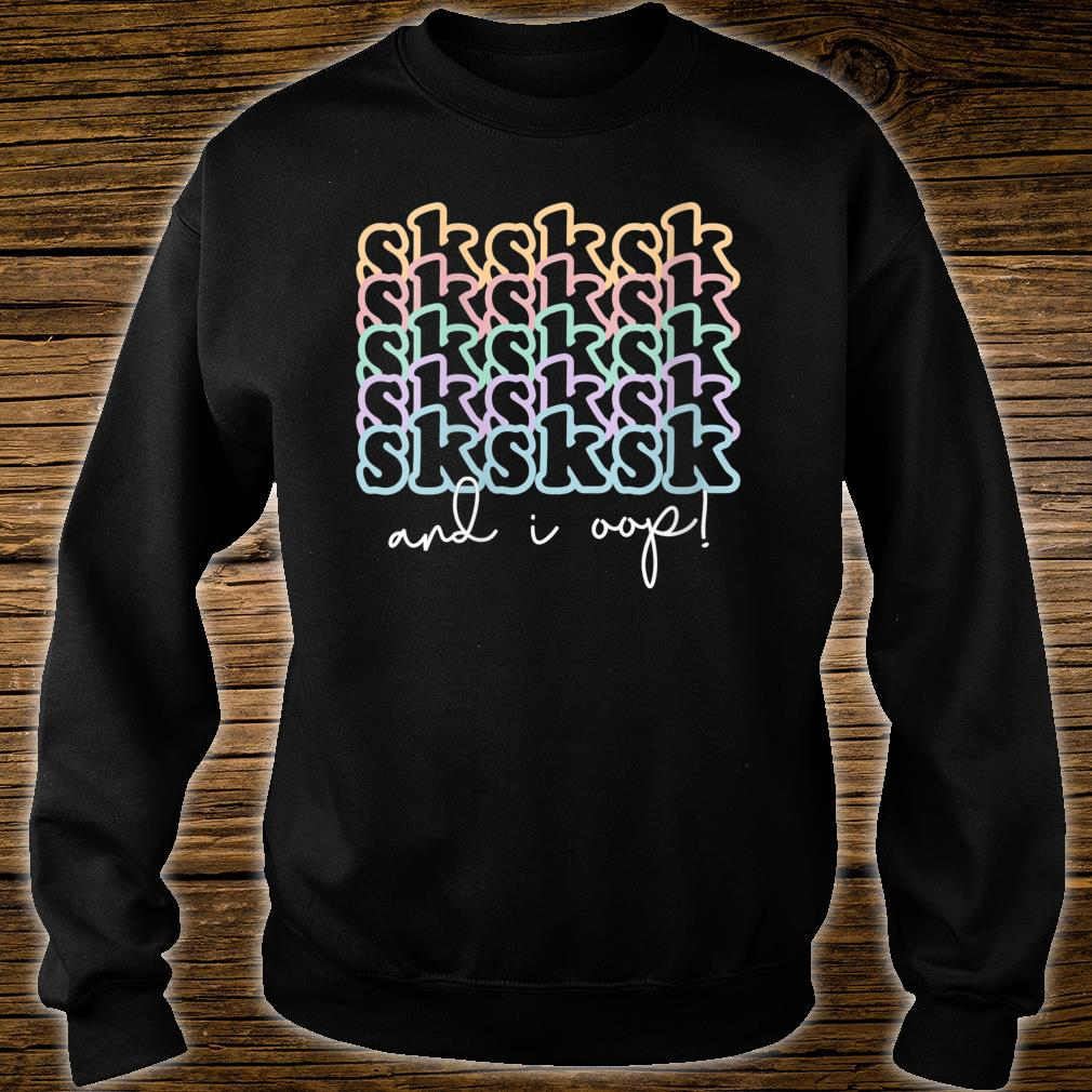 SkSkSkSk and I Oop Girls & Youth Humorous Shirt sweater