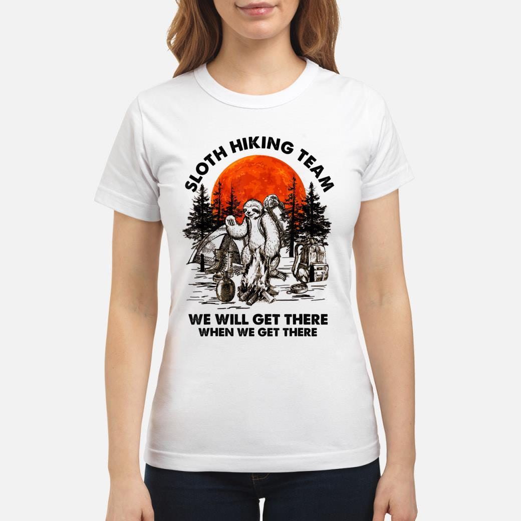 Sloth Hiking team we will get there when we get there Shirt ladies tee