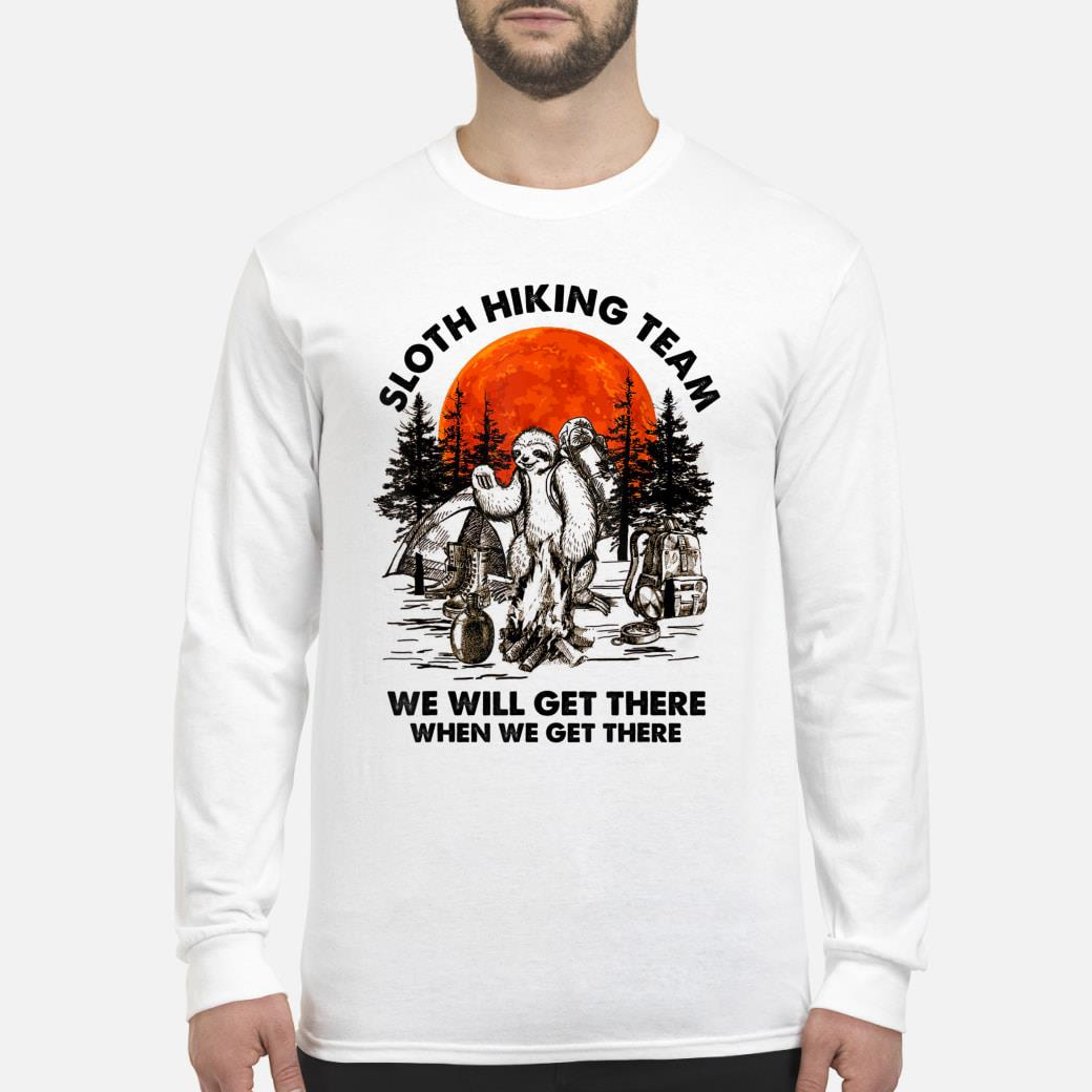 Sloth Hiking team we will get there when we get there Shirt Long sleeved