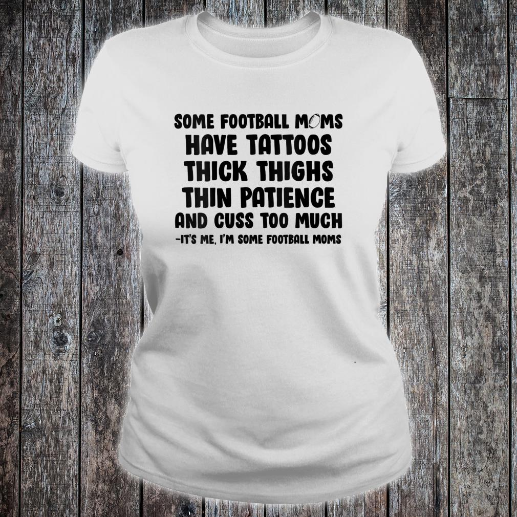 Some Football Mom Have Tattoos Thick Thighs Thin Patience Shirt ladies tee