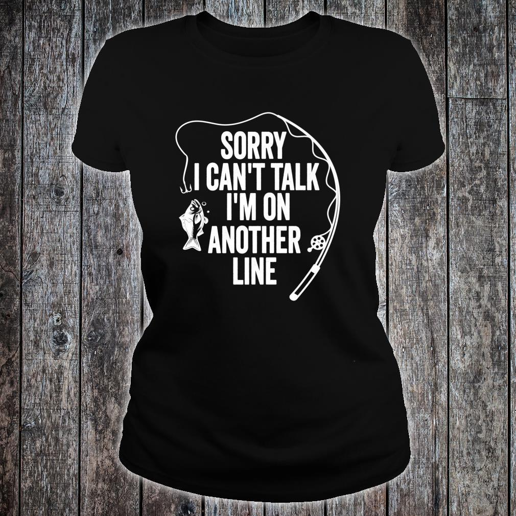 Sorry Can't Talk I'm On Another Line Fishing Holiday Shirt ladies tee