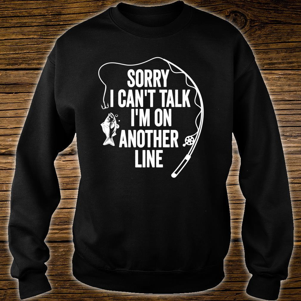 Sorry Can't Talk I'm On Another Line Fishing Holiday Shirt sweater