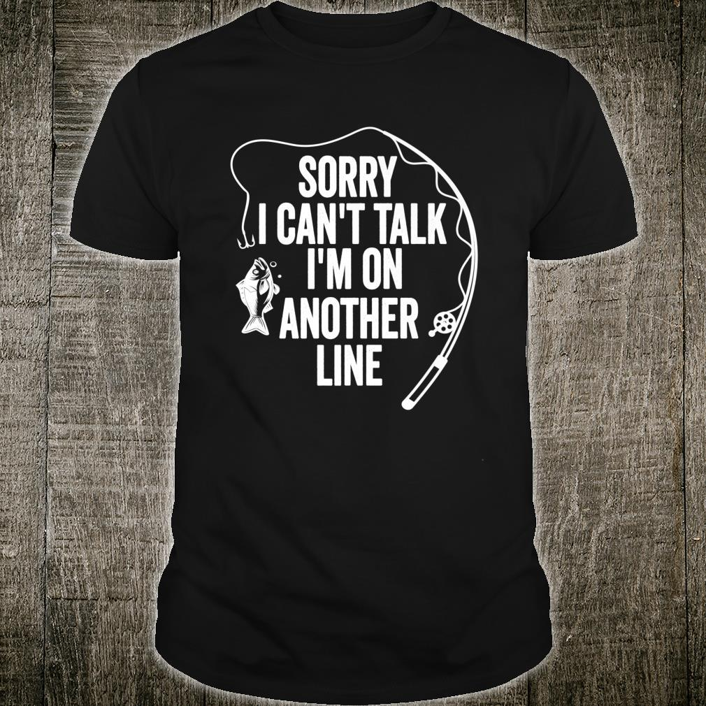 Sorry Can't Talk I'm On Another Line Fishing Holiday Shirt