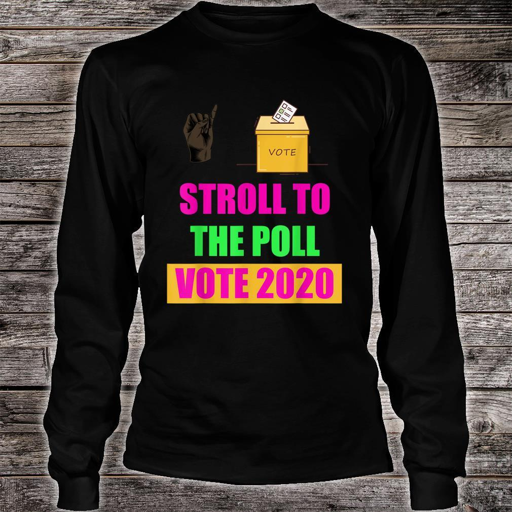 Stroll to the poll aka vote 2020 Shirt long sleeved