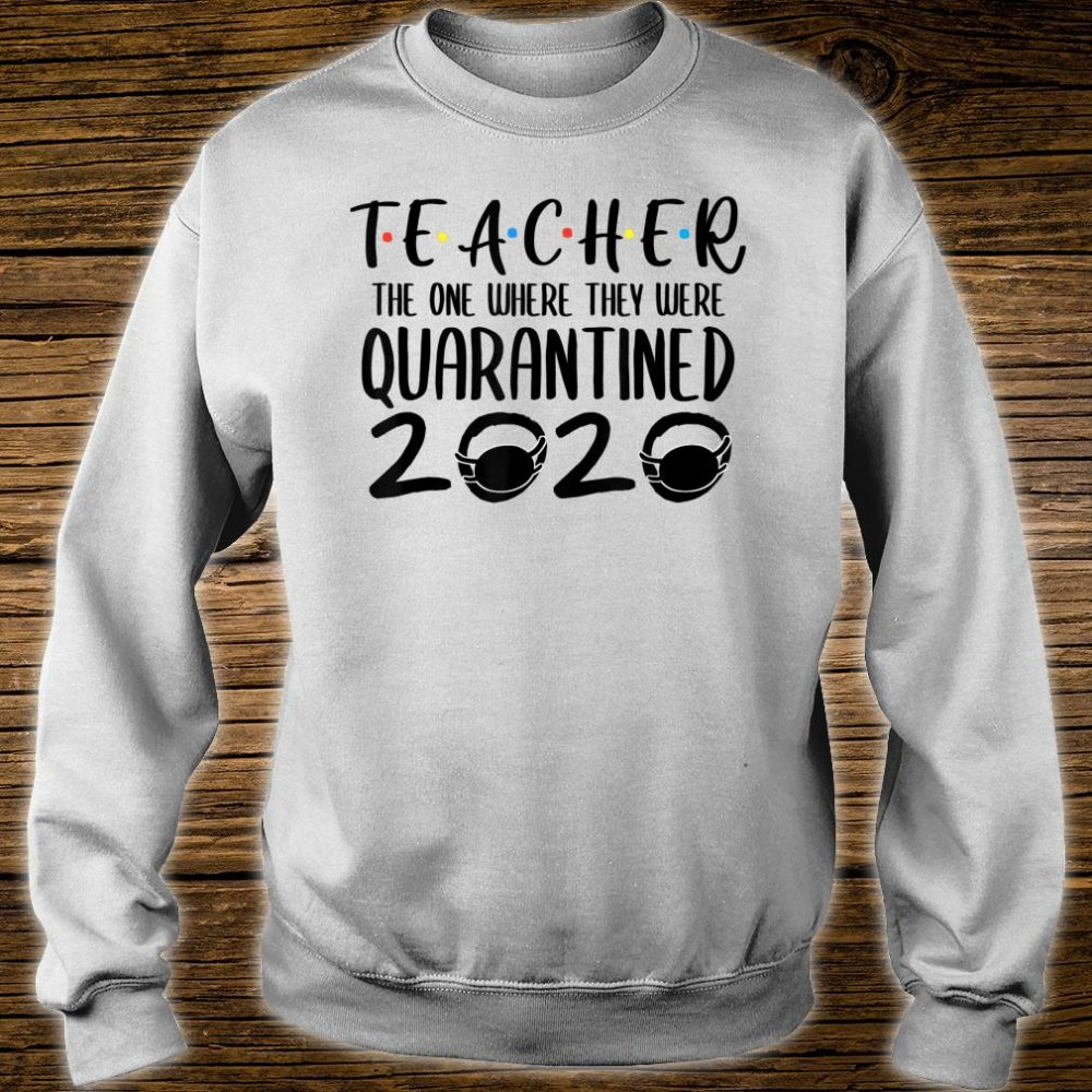 Teacher Quarantine 2020 Shirt sweater