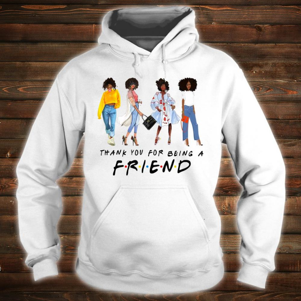 Thank You For Being A Friend Black Queen African American Shirt hoodie