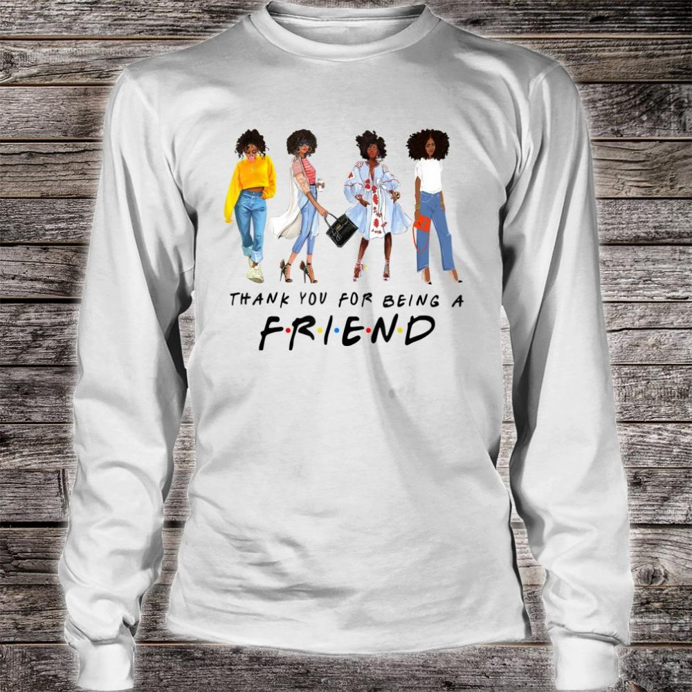Thank You For Being A Friend Black Queen African American Shirt long sleeved