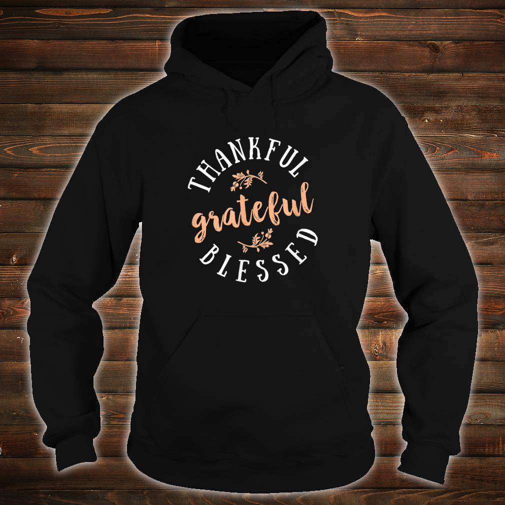 Thankful Grateful Blessed Shirt hoodie