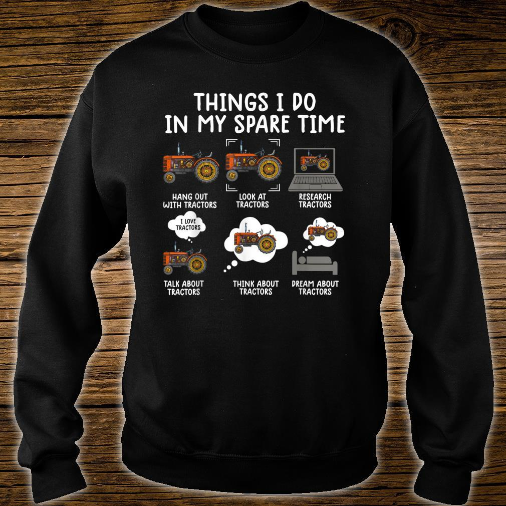 Things i do in my spare time tractor Farmers Shirt sweater