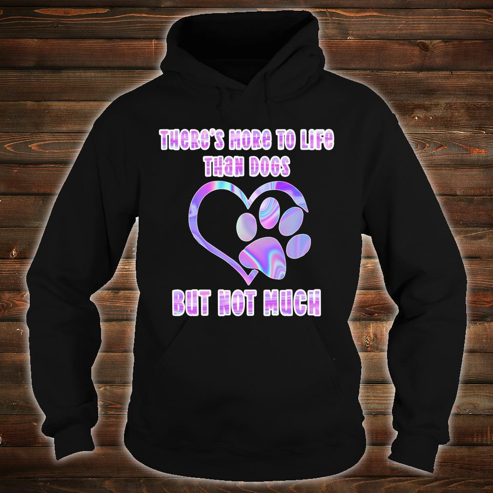 Tie Dye Rainbow Dog Paw Print More to Life Than Dogs Shirt hoodie