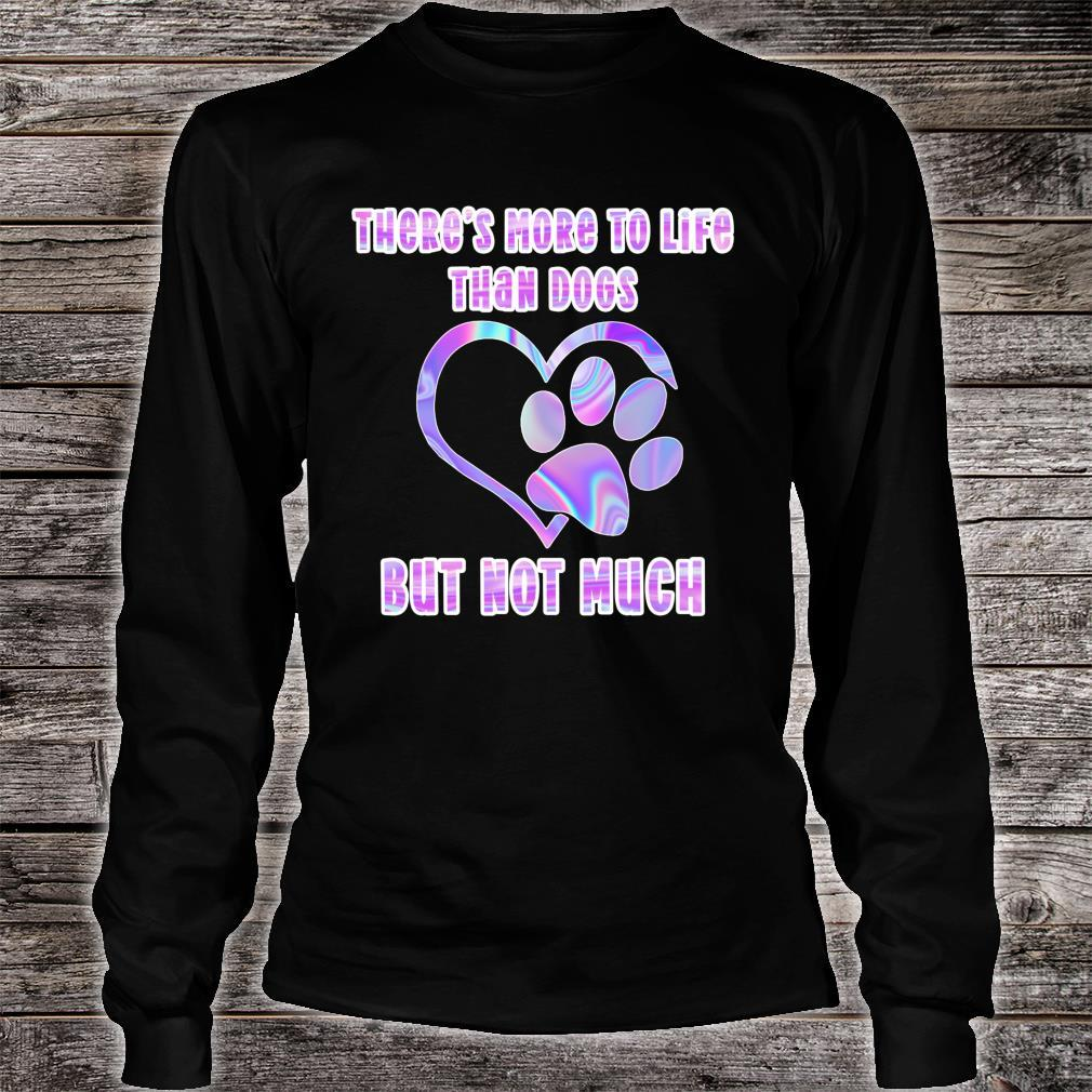 Tie Dye Rainbow Dog Paw Print More to Life Than Dogs Shirt long sleeved