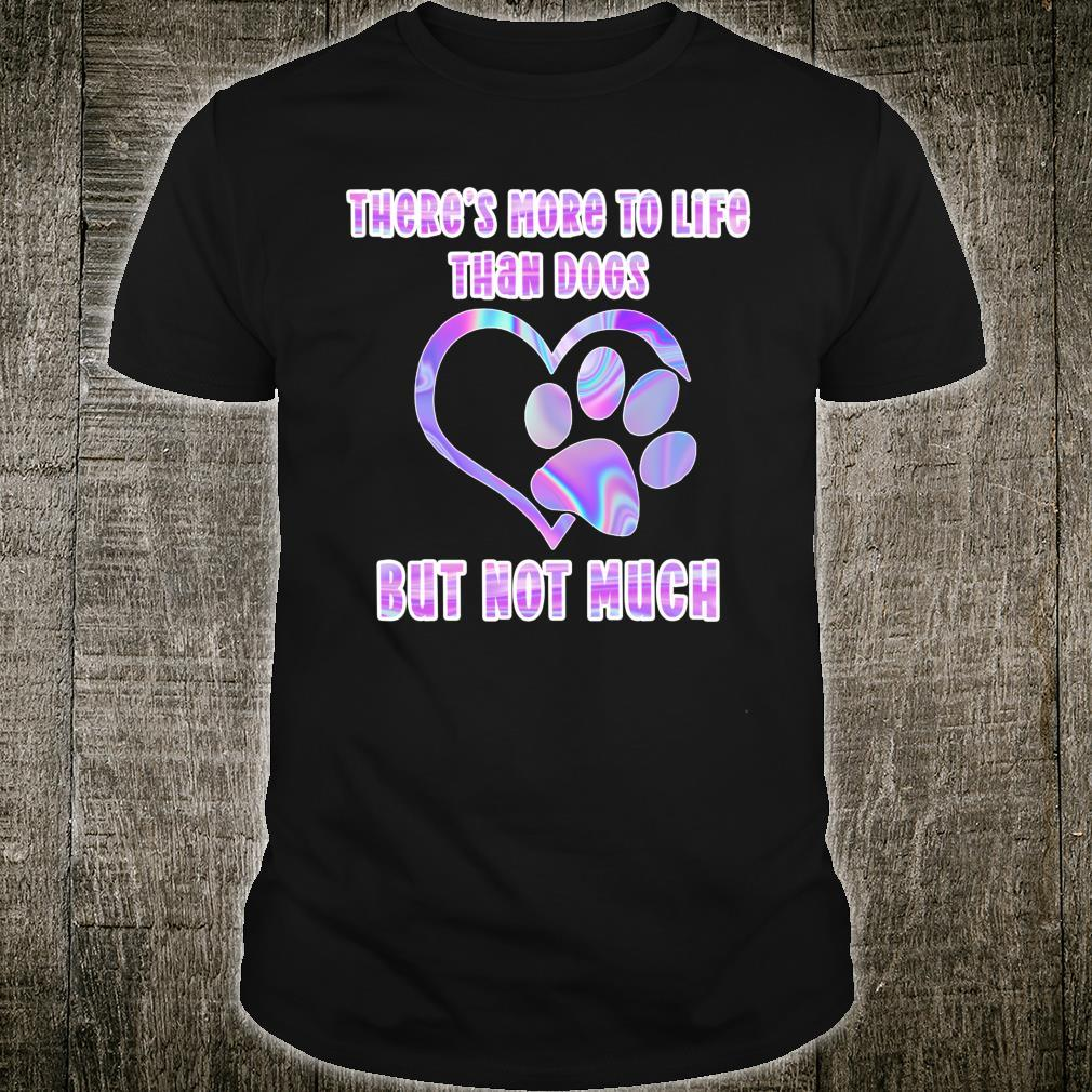 Tie Dye Rainbow Dog Paw Print More to Life Than Dogs Shirt