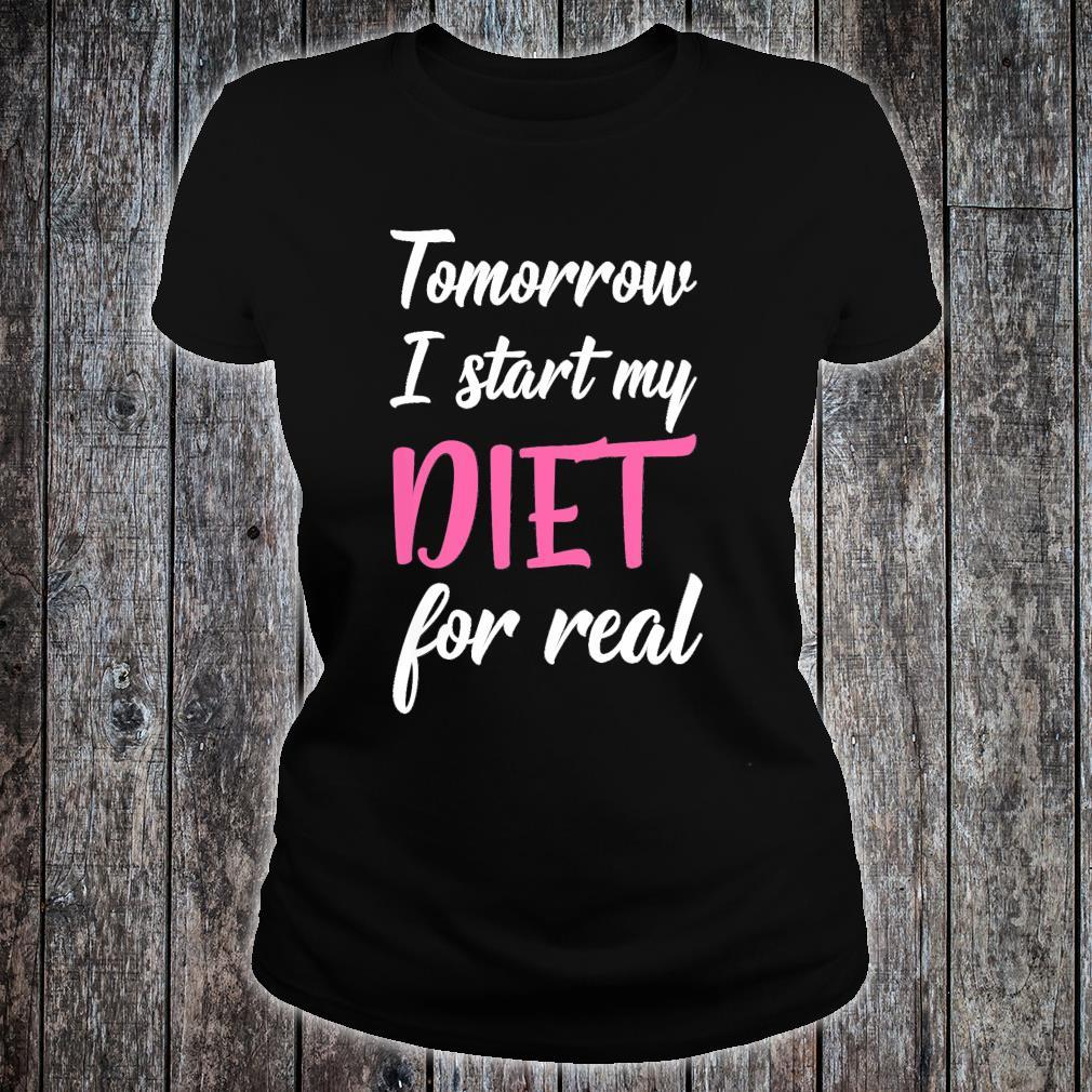 Tomorrow I Start My Diet For Real Dieting Food Shirt ladies tee