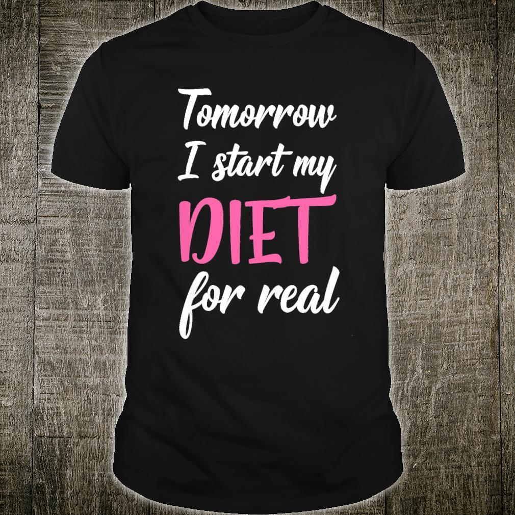 Tomorrow I Start My Diet For Real Dieting Food Shirt
