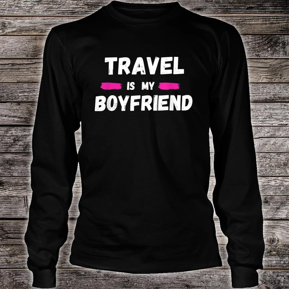 Travel Clothes Travel is My Boyfriend Shirt long sleeved