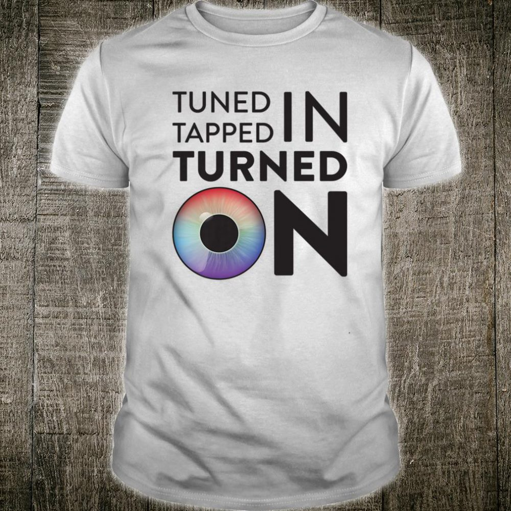 Tuned In Tapped In Turned ON Shirt