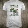 Turtle Cycling Team We'll get There When We Get There Shirt