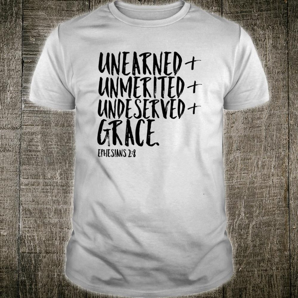 Unearned Unmerited Undeserved Grace Christian Graduate Shirt