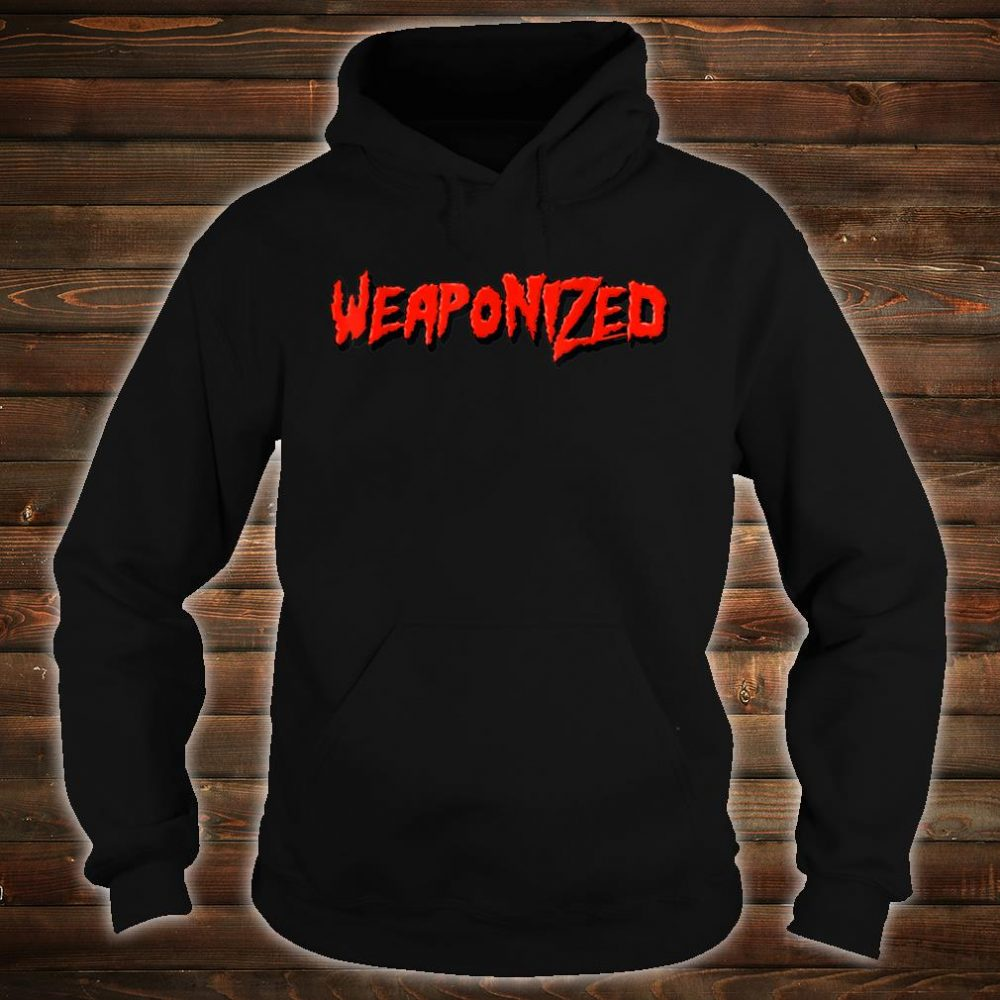 WEAPONIZED Shirt hoodie
