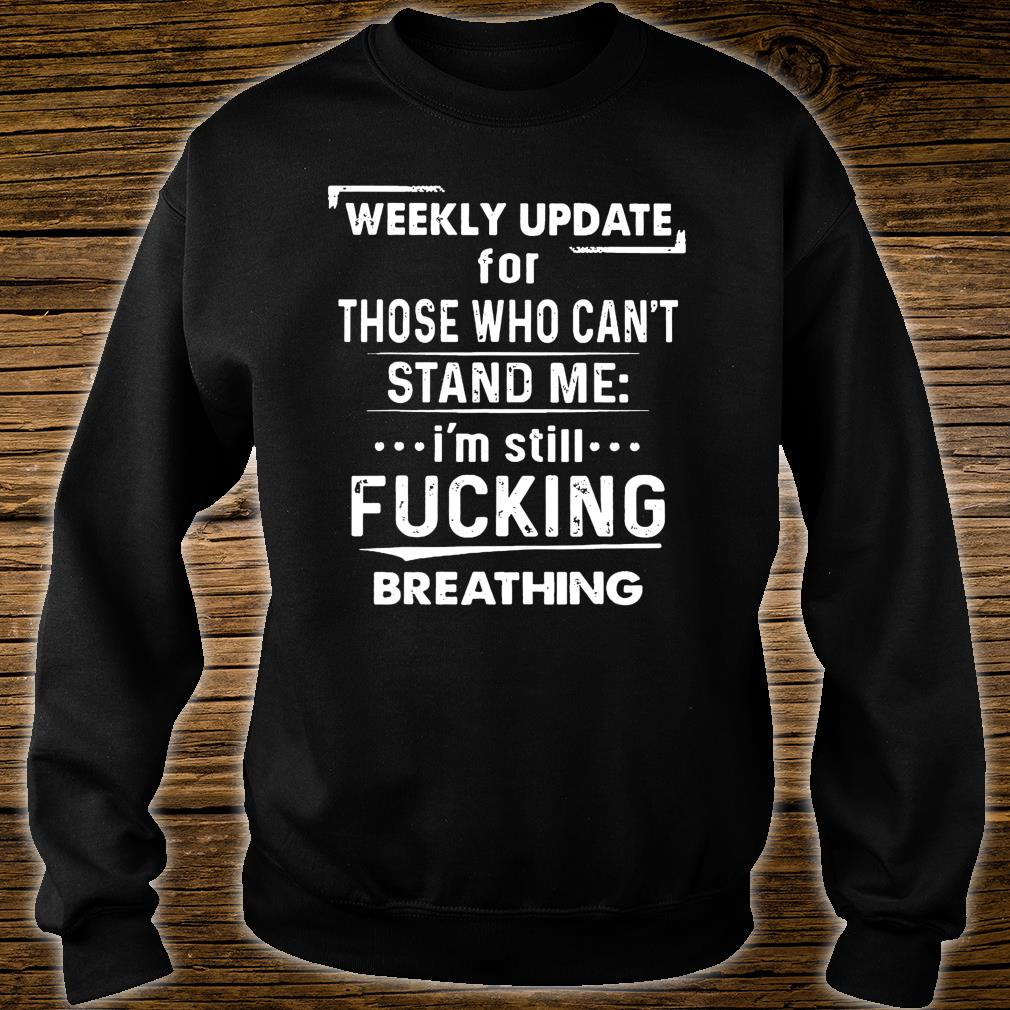 Weekly Update For Those Who Can't Stand Me Shirt sweater