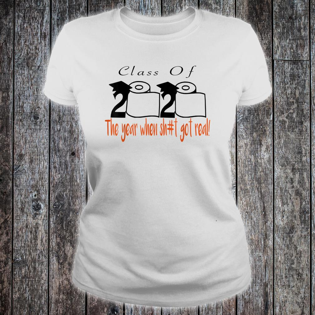 When Shit Got Real Graduation Class of 2020 The Year Shirt ladies tee