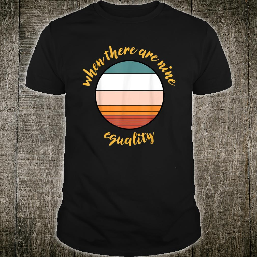 When There Are Nine For Social Justice Equality Shirt